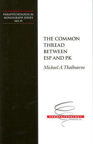 Common Thread Between ESP and PK Michael A. Thalbourne