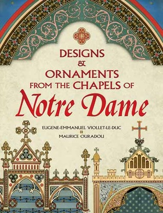Designs and Ornaments from the Chapels of Notre Dame  by  Eugène-Emmanuel Viollet-le-Duc