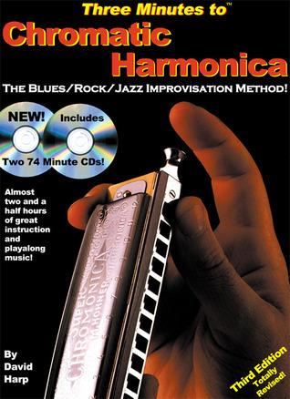 Three Minutes to Chromatic Harmonica: The Blues/Rock/Jazz Improvisation Method!  by  David Harp