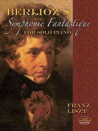 Berliozs Symphonie Fantastique for Solo Piano Franz Liszt
