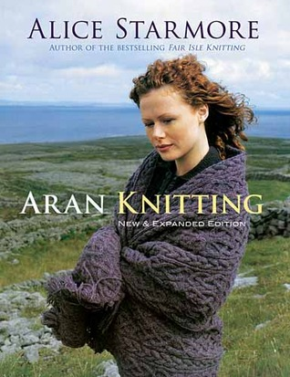 Aran Knitting: New and Expanded Edition  by  Alice Starmore