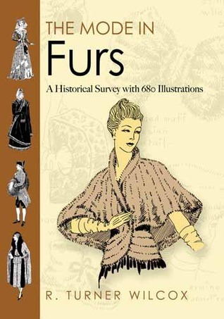 The Mode in Furs: A Historical Survey with 680 Illustrations  by  R. Wilcox