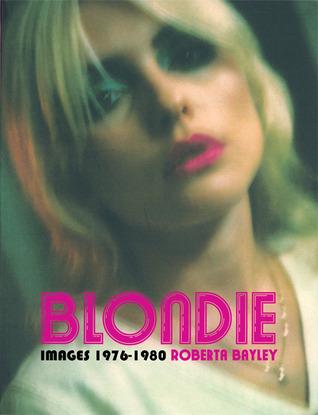 Blondie Unseen 1976-1980  by  Roberta Bayley