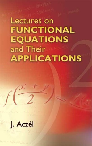 A Short Course on Functional Equations: Based Upon Recent Applications to the Social and Behavioral Sciences J. Aczél