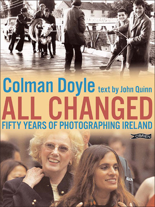 All Changed: Fifty Years of Photographing Ireland  by  Colman Doyle