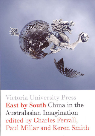 East  by  South: China in the Australasian Imagination by Paul Millar