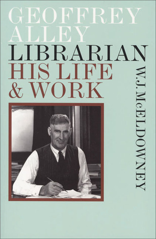 Geoffrey Alley, Librarian: His Life and Work W. McEldowney