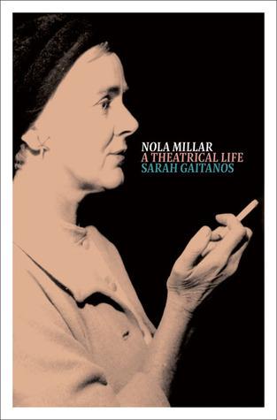 Nola Millar: A Theatrical Life Sarah Gaitanos
