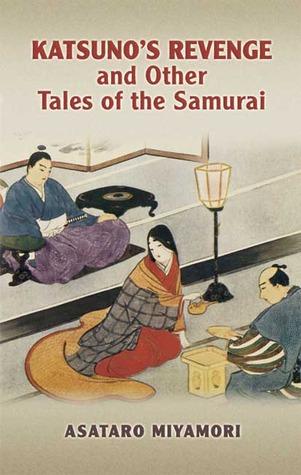 Katsunos Revenge and Other Tales of the Samurai Asataro Miyamori