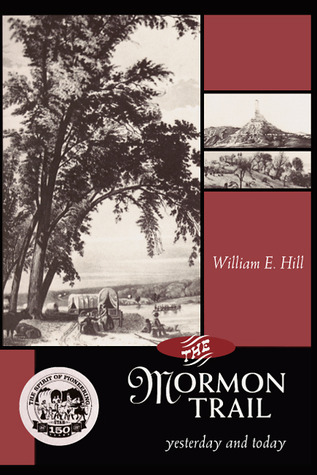 Mormon Trail, The: Yesterday and Today  by  William Hill