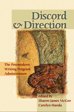 Discord And Direction: The Postmodern Writing Program Administrator  by  Sharon James McGee
