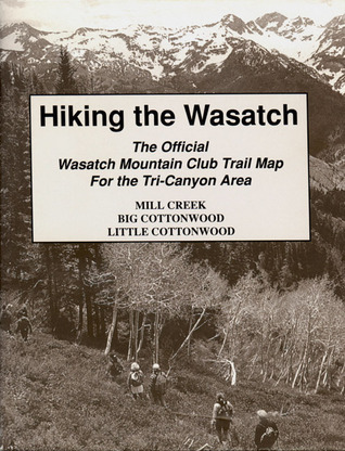 Hiking The Wasatch: The Official Wasatch Mountain Club Trail Map for Tri-County Area  by  Wasatch Club