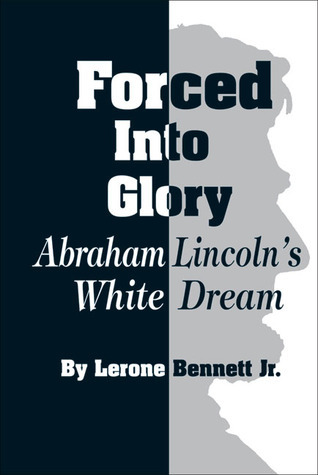 Forced into Glory: Abraham Lincolns White Dream  by  Lerone Bennett Jr.