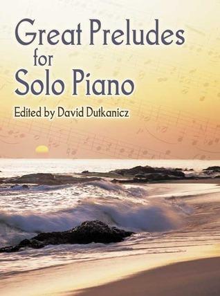 Great Preludes for Solo Piano David Dutkanicz