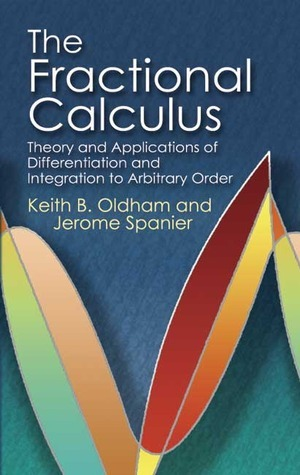 The Fractional Calculus: Theory and Applications of Differentiation and Integration to Arbitrary Order  by  Keith B. Oldham