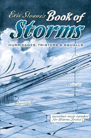 Eric Sloanes Book of Storms: Hurricanes, Twisters and Squalls Eric Sloane