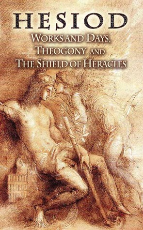 Works and Days/Theogony/The Shield of Heracles  by  Hesiod