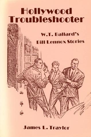 Hollywood Troubleshooter: W. T. Ballards Bill Lennox Stories W.T. Ballard