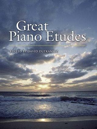 Great Piano Etudes: Masterpieces Chopin, Scriabin, Debussy, Rachmaninoff and Others by David Dutkanicz