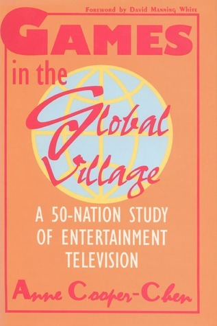 Games In The Global Village: A 50 Nation Study Of Entertainment Television  by  Anne Cooper-Chen