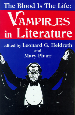 Blood is the Life: Vampires in Literature  by  Leonard G. Heldreth