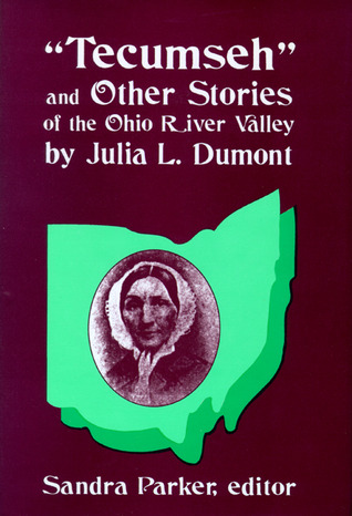 Tecumseh and Other Stories of the Ohio River Valley  by  Julia L. Dumont by Sandra Parker