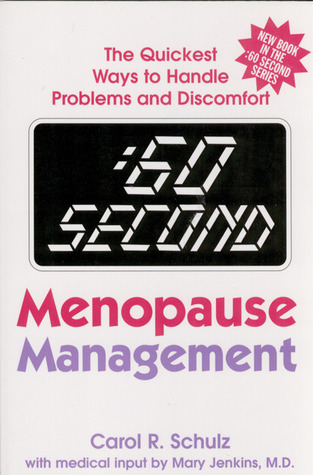 :60 Second Menopause Management: The Quickest Ways to Handle Problems and Discomfort Carol R. Schultz