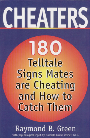 Cheaters: 180 Telltale Signs Mates are Cheating and How to Catch Them  by  Raymond B. Green