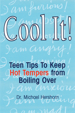 Cool It!: Teen Tips to Keep Hot Tempers from Boiling Over  by  Michael Hershorn