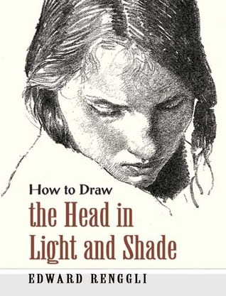 How to Draw the Head in Light and Shade  by  Edward Renggli