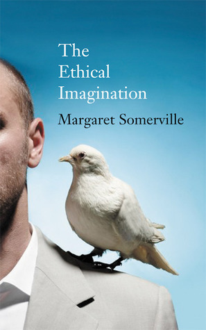The Ethical Imagination: CBC Massey Lectures  by  Margaret Somerville
