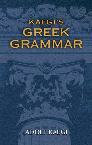 Kaegis Greek Grammar  by  Adolf Kaegi