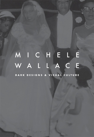 Dark Designs and Visual Culture  by  Michele Wallace