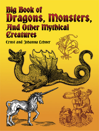 Big Book of Dragons, Monsters, and Other Mythical Creatures  by  Ernst Lehner