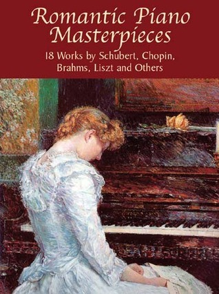 Romantic Piano Masterpieces: 18 Works  by  Schubert, Chopin, Brahms, Liszt and Others by Paul Negri
