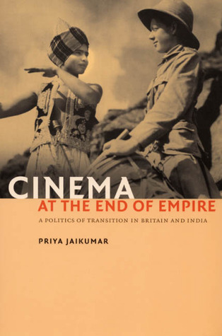 Cinema at the End of Empire: A Politics of Transition in Britain and India Priya Jaikumar