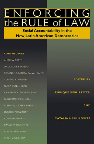 Enforcing the Rule of Law: Social Accountability in the New Latin American Democracies Enrique Peruzzotti