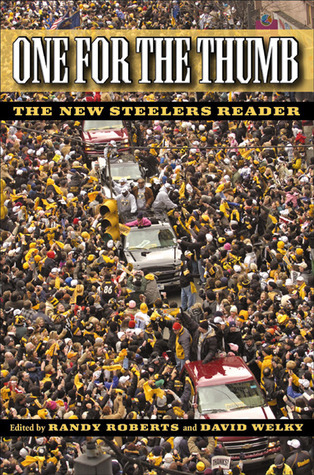 One for the Thumb: The New Steelers Reader  by  Randy W. Roberts