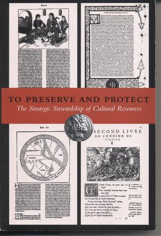 To Preserve and Protect: The Strategic Stewardship of Cultural Resources  by  H. de La R. Winter