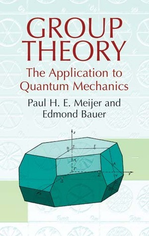 Group Theory: The Application to Quantum Mechanics  by  Paul H.E. Meijer