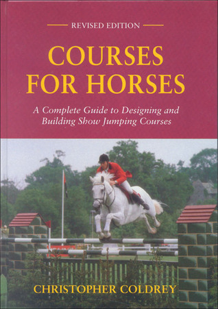 Courses for Horses: A Complete Guide to Designing and Building Show Jumping Courses  by  Christopher Coldrey