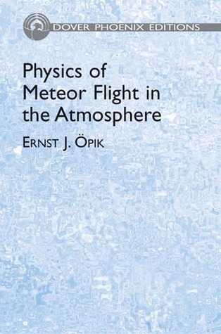 Physics of Meteor Flight in the Atmosphere  by  Ernst J. Opik
