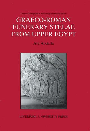 Graeco-Roman Funerary Stelae from Upper Egypt Aly Abdalla