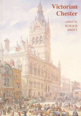 Victorian Chester: Essays in Social History 1830-1900 Roger Swift