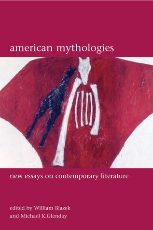 American Mythologies: Essays on Contemporary Literature William Blazek