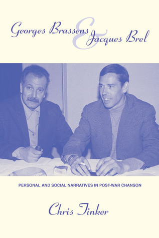 Georges Brassens and Jacques Brel: Personal and Social Narratives in Post-War Chanson  by  Chris Tinker