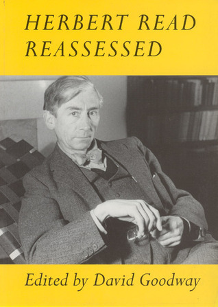 Herbert Read Reassessed  by  David Goodway