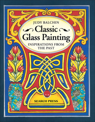 Classic Glass Painting: Inspirations from the Past Judy Balchin