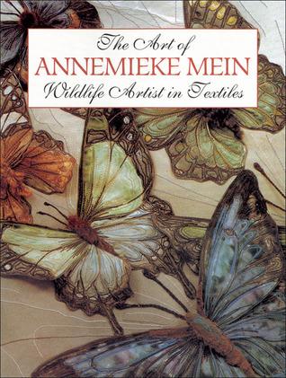 The Art of Annemieke Mein: Wildlife Artist in Textiles  by  Annemieke Mein
