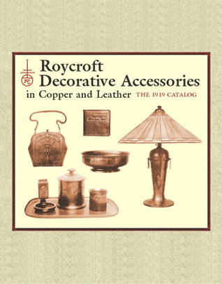 Roycroft Decorative Accessories in Copper and Leather: The 1919 Catalog  by  Elbert Hubbard